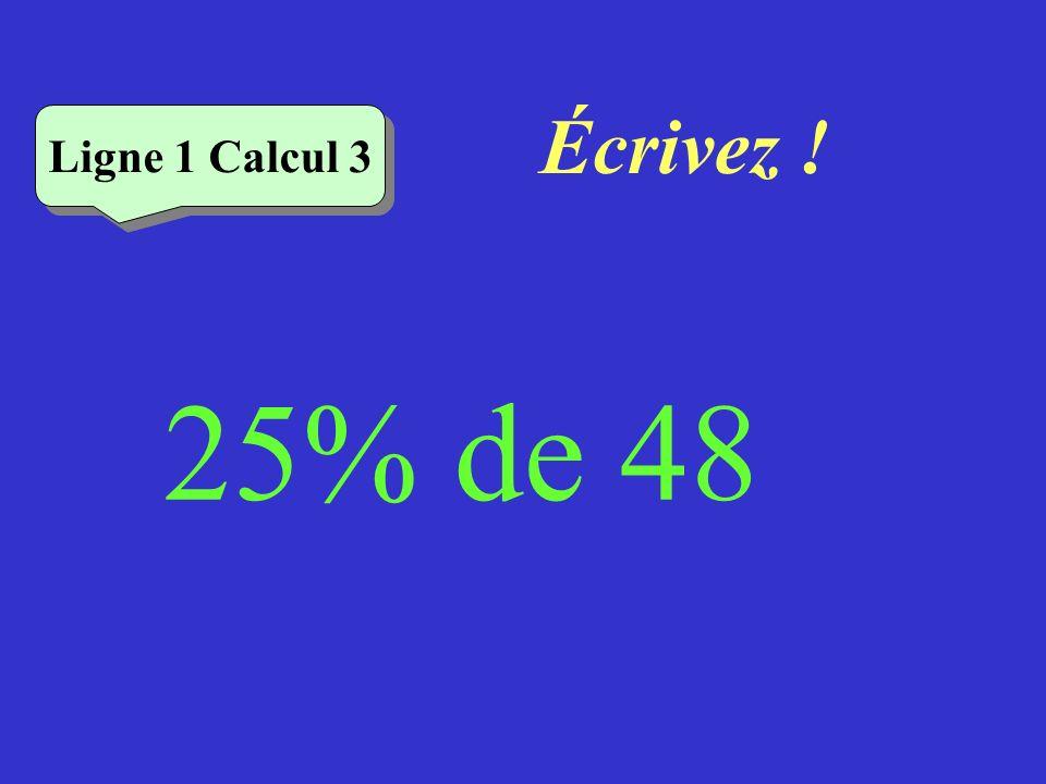 Écrivez ! Ligne 1 Calcul 3 25% de 48