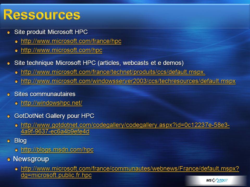 Site produit Microsoft HPC http://www.microsoft.com/france/hpchttp://www.microsoft.com/hpc Site technique Microsoft HPC (articles, webcasts et e demos