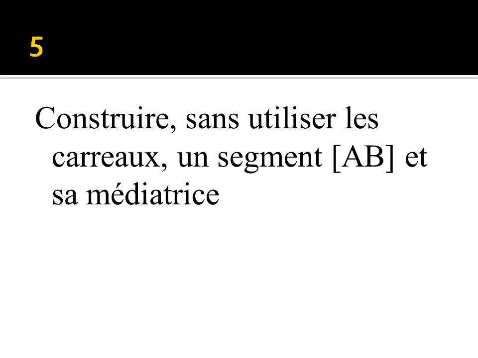 Construire, sans utiliser les carreaux, un segment [AB] et sa médiatrice