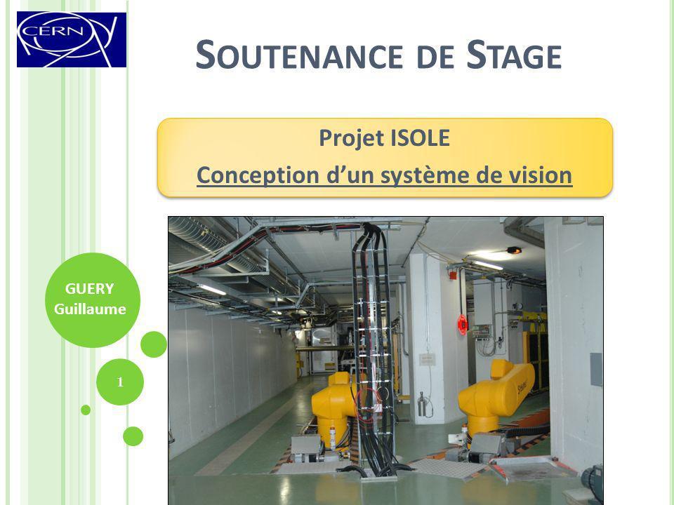 S OUTENANCE DE S TAGE Projet ISOLE Conception dun système de vision 1 GUERY Guillaume
