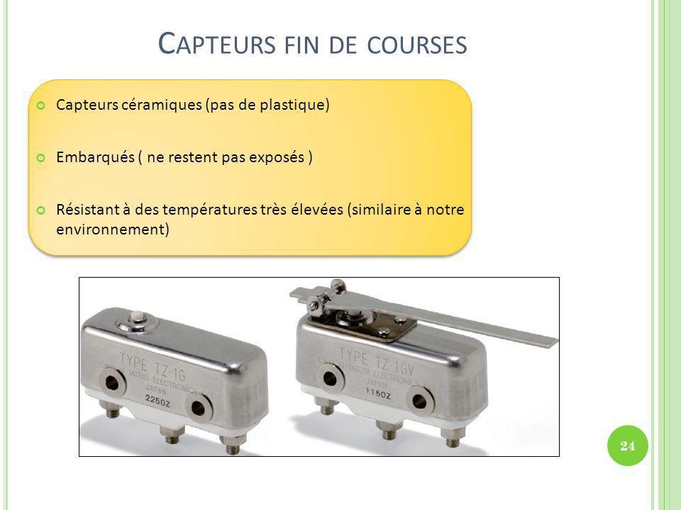 C APTEURS FIN DE COURSES Capteurs céramiques (pas de plastique) Embarqués ( ne restent pas exposés ) Résistant à des températures très élevées (simila