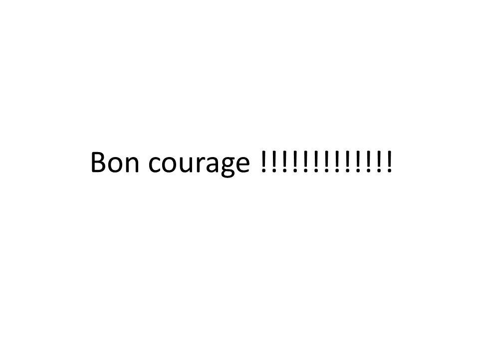 Bon courage !!!!!!!!!!!!!