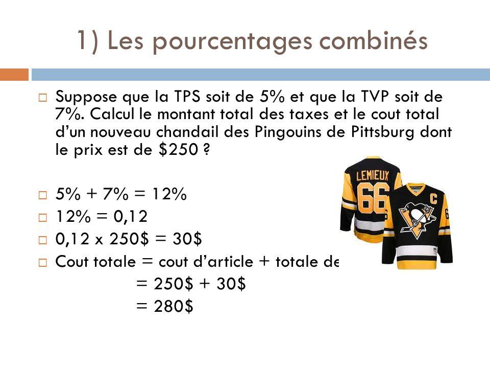 1) Les pourcentages combinés Suppose que la TPS soit de 5% et que la TVP soit de 7%. Calcul le montant total des taxes et le cout total dun nouveau ch
