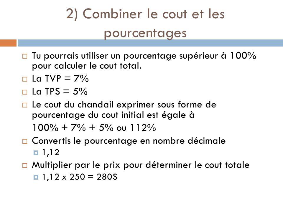 3) Calculer les taxes séparément 5% TPS = 0,05 0,05 x 250 = 12,5$ 7% TVP = 0,07 0,07 x 250 = 17,5$ TPS + TVP = 12,5$ + 17,5$ = 30,00$ 250$ + 30$ = 280$ = cout totale