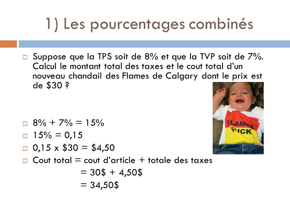 1) Les pourcentages combinés Suppose que la TPS soit de 8% et que la TVP soit de 7%. Calcul le montant total des taxes et le cout total dun nouveau ch