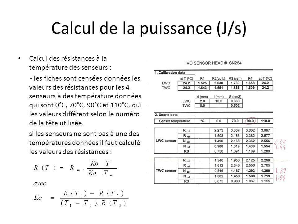 Calcul de la puissance (J/s) Calcul des résistances à la température des senseurs : - les fiches sont censées données les valeurs des résistances pour