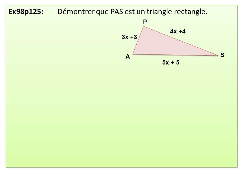 Ex98p125: Démontrer que PAS est un triangle rectangle. P A S 4x +4 5x + 5 3x +3