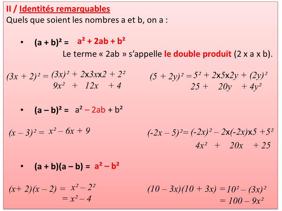 II / Identités remarquables Ex55p122: Développer A= (6+x)²B= (6 – x)²C=(6 x x)² D= (3+x)²E= (3 – x)²F=(3 x x)² Ex56p122: Développer A= (5+3x)²B= (5 – 3x)²C=(5 x 3 x)² D= (4+2x)²E= (4 – 2x)²F=(4 x 2x)² II / Identités remarquables Ex55p122: Développer A= (6+x)²B= (6 – x)²C=(6 x x)² D= (3+x)²E= (3 – x)²F=(3 x x)² Ex56p122: Développer A= (5+3x)²B= (5 – 3x)²C=(5 x 3 x)² D= (4+2x)²E= (4 – 2x)²F=(4 x 2x)²