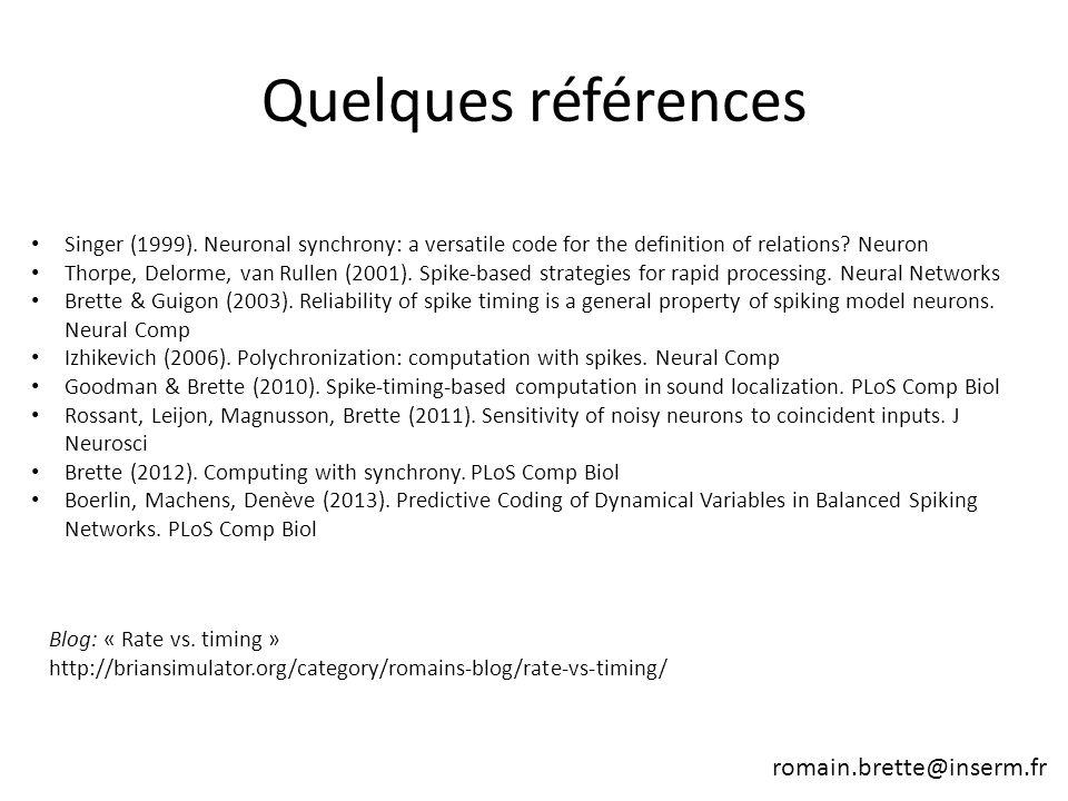 Quelques références Singer (1999). Neuronal synchrony: a versatile code for the definition of relations? Neuron Thorpe, Delorme, van Rullen (2001). Sp