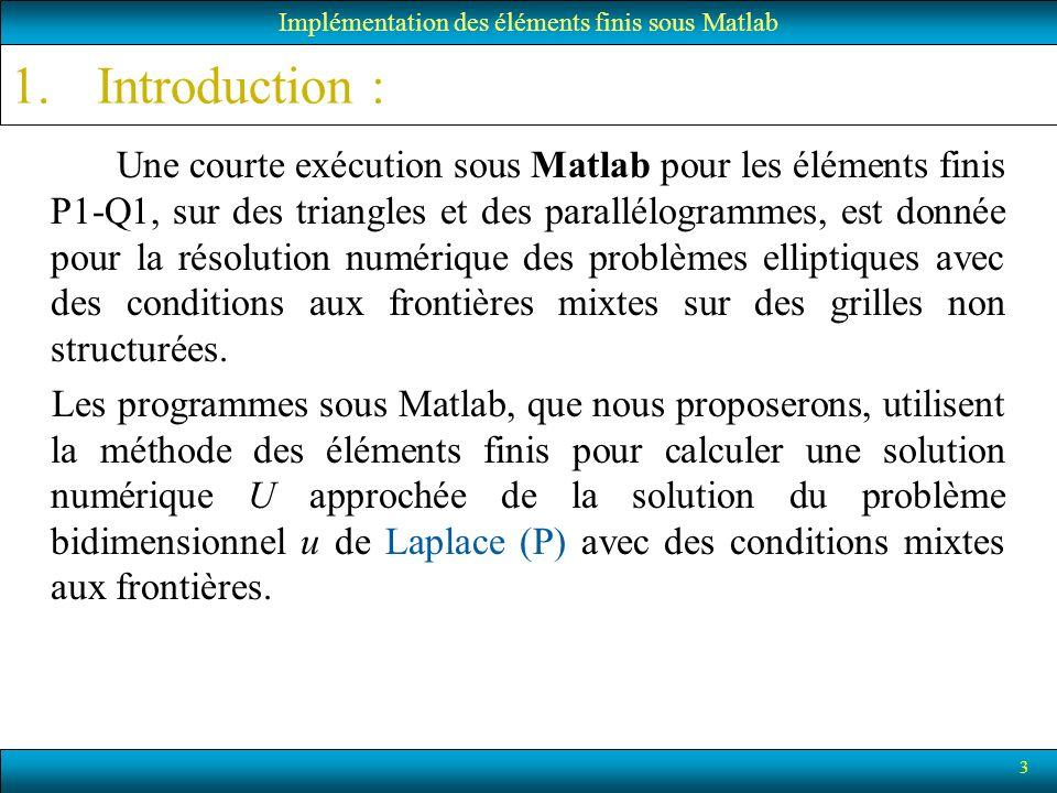 3 1.Introduction : Une courte exécution sous Matlab pour les éléments finis P1-Q1, sur des triangles et des parallélogrammes, est donnée pour la résol