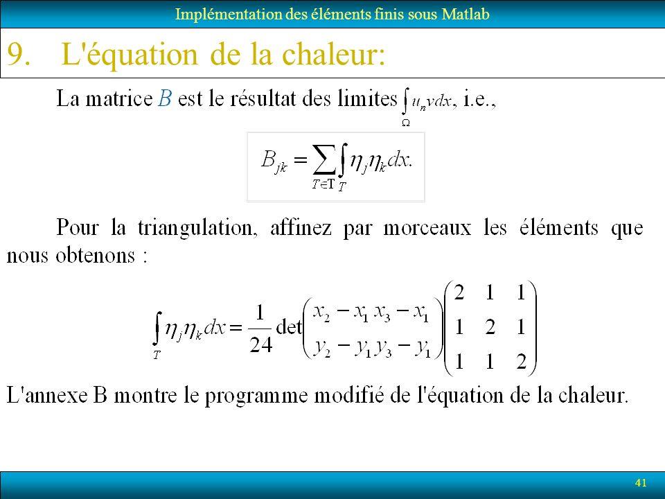 41 Implémentation des éléments finis sous Matlab 9.L'équation de la chaleur: