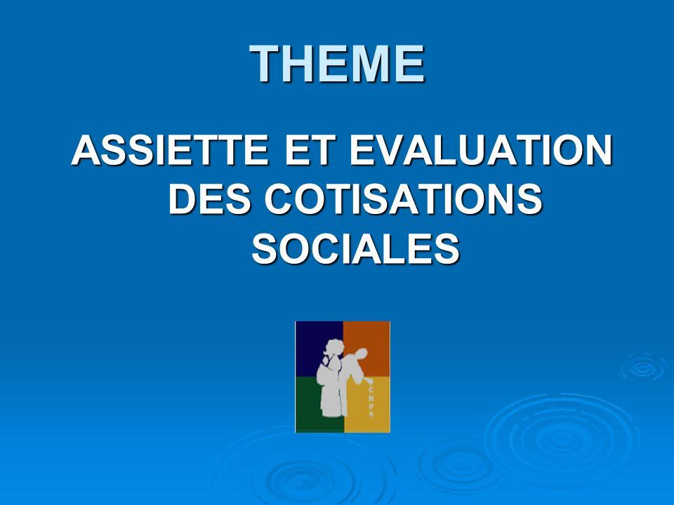 THEME ASSIETTE ET EVALUATION DES COTISATIONS SOCIALES