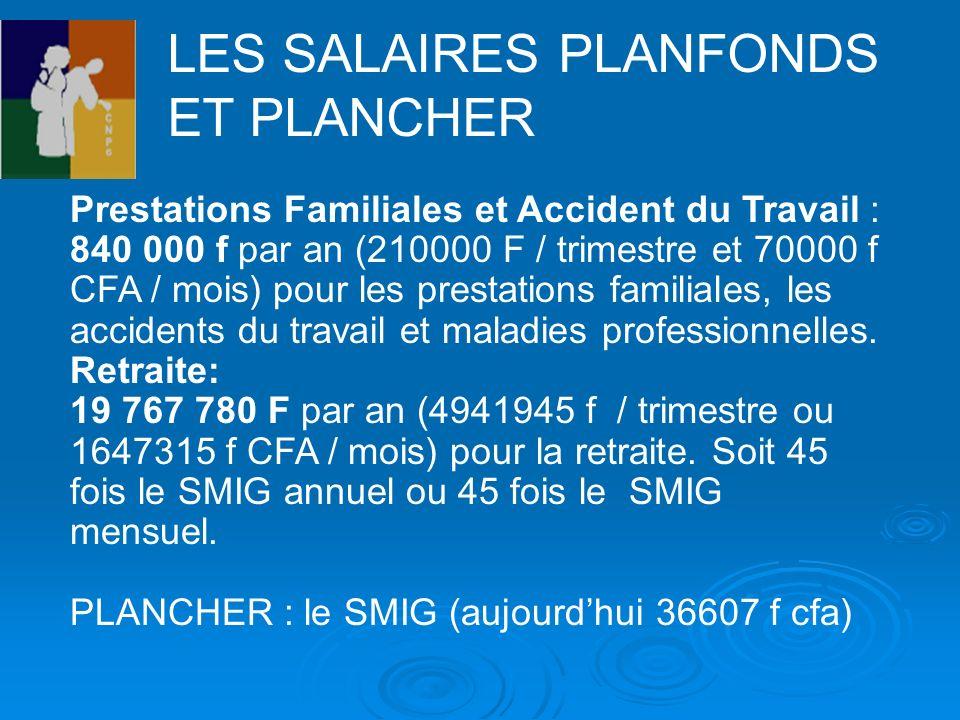 Prestations Familiales et Accident du Travail : 840 000 f par an (210000 F / trimestre et 70000 f CFA / mois) pour les prestations familiales, les acc