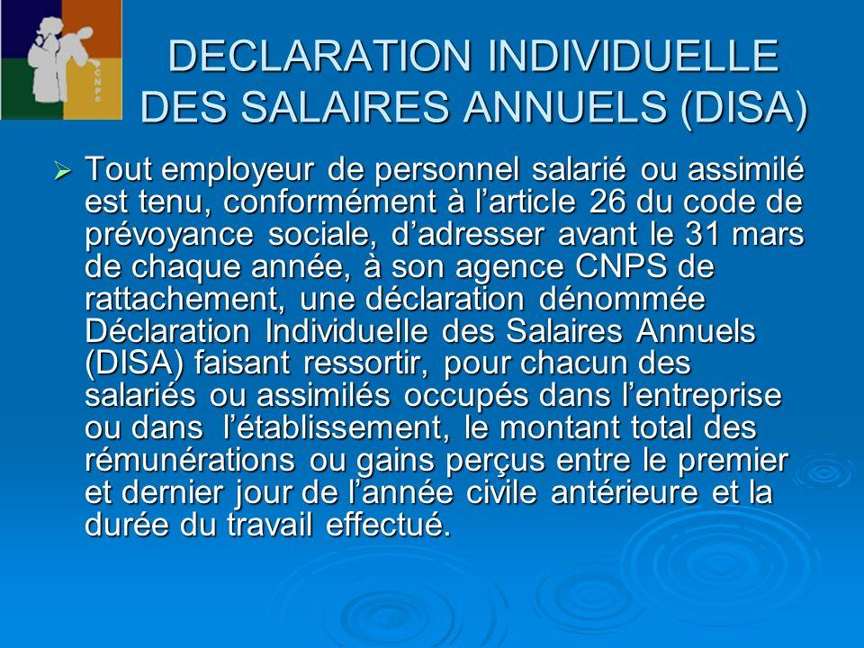 DECLARATION INDIVIDUELLE DES SALAIRES ANNUELS (DISA) Tout employeur de personnel salarié ou assimilé est tenu, conformément à larticle 26 du code de p