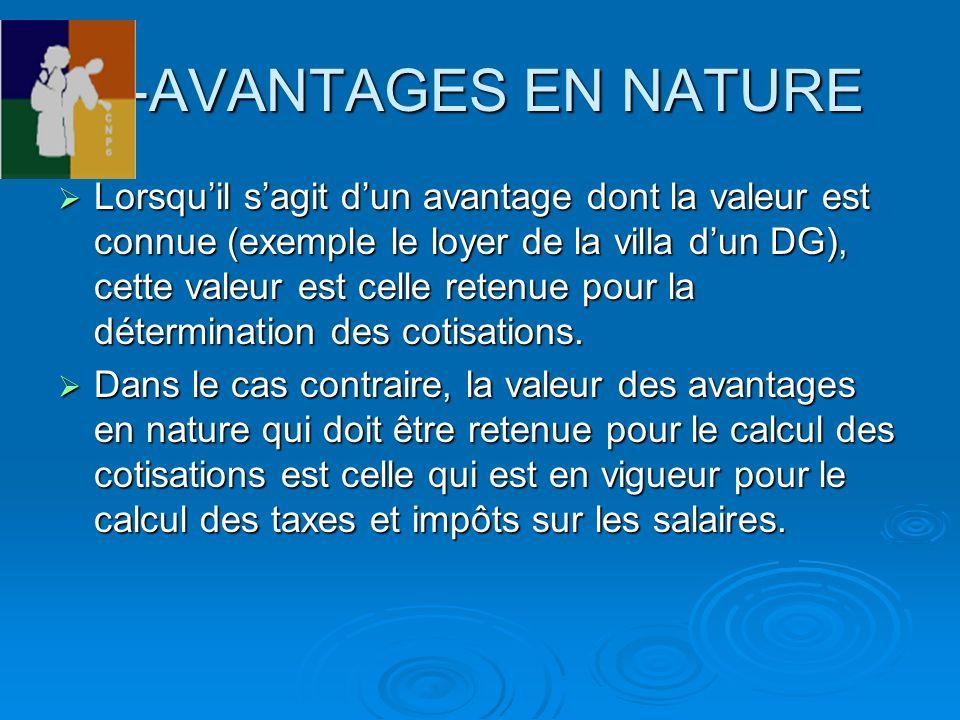 2-AVANTAGES EN NATURE Lorsquil sagit dun avantage dont la valeur est connue (exemple le loyer de la villa dun DG), cette valeur est celle retenue pour