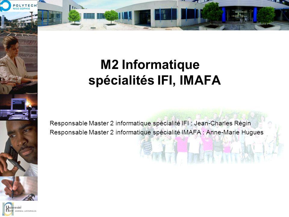 M2 Informatique spécialités IFI, IMAFA Responsable Master 2 informatique spécialité IFI : Jean-Charles Régin Responsable Master 2 informatique spécial