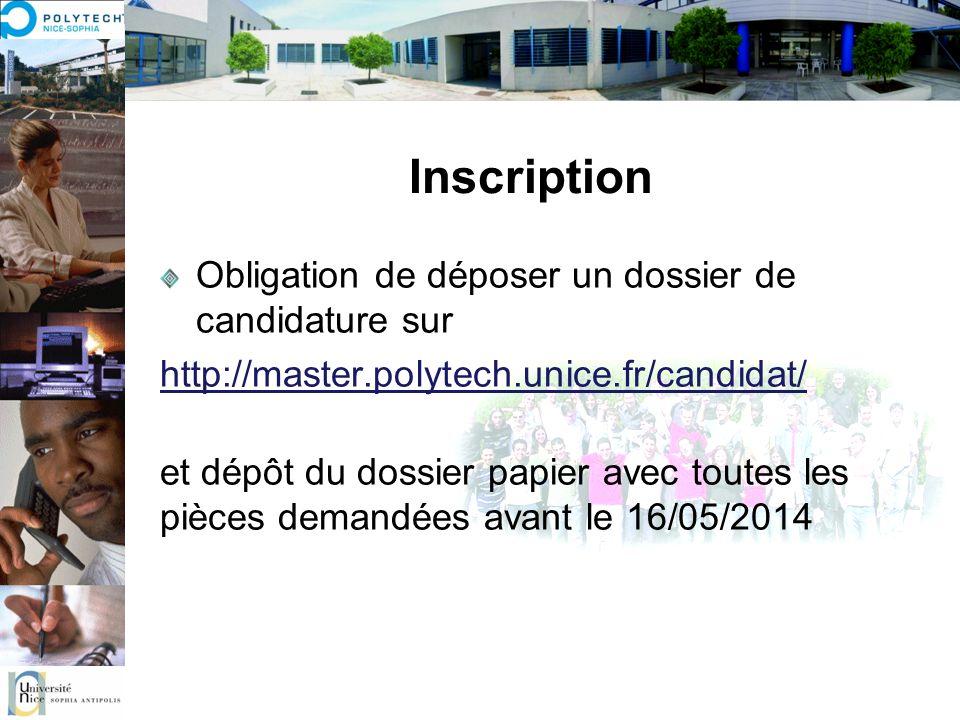 Inscription Obligation de déposer un dossier de candidature sur http://master.polytech.unice.fr/candidat/ et dépôt du dossier papier avec toutes les p