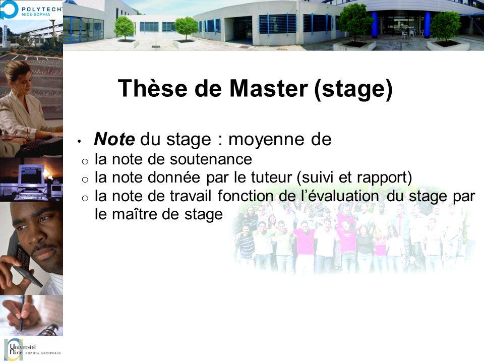 Thèse de Master (stage) Note du stage : moyenne de o la note de soutenance o la note donnée par le tuteur (suivi et rapport) o la note de travail fonc