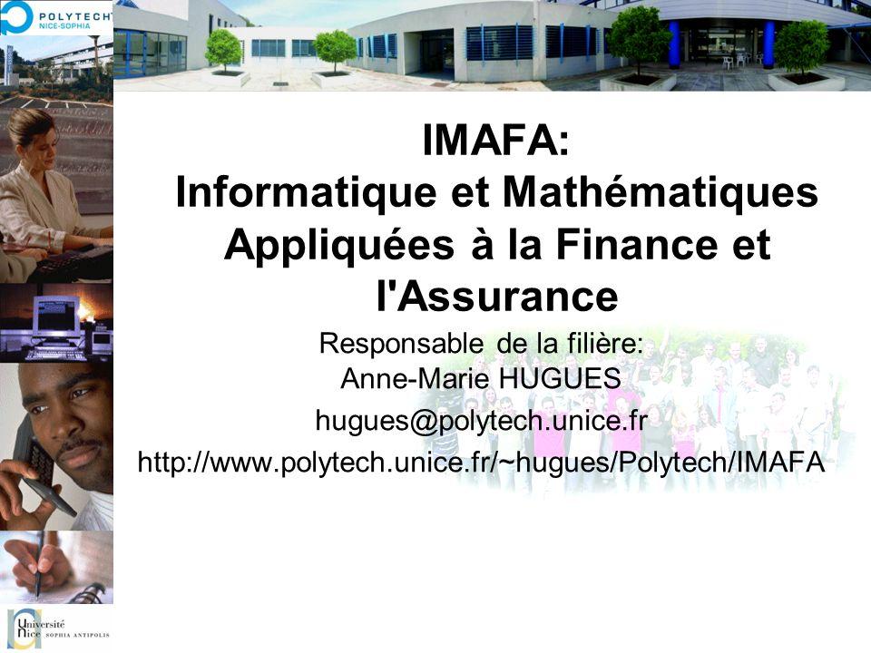 IMAFA: Informatique et Mathématiques Appliquées à la Finance et l'Assurance Responsable de la filière: Anne-Marie HUGUES hugues@polytech.unice.fr http