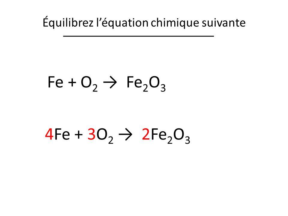 Équilibrez léquation chimique suivante Fe + O 2 Fe 2 O 3 4Fe + 3O 2 2Fe 2 O 3