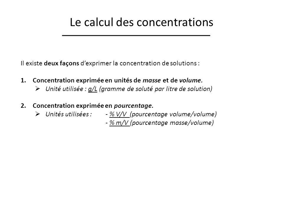 Le calcul des concentrations Il existe deux façons dexprimer la concentration de solutions : 1.