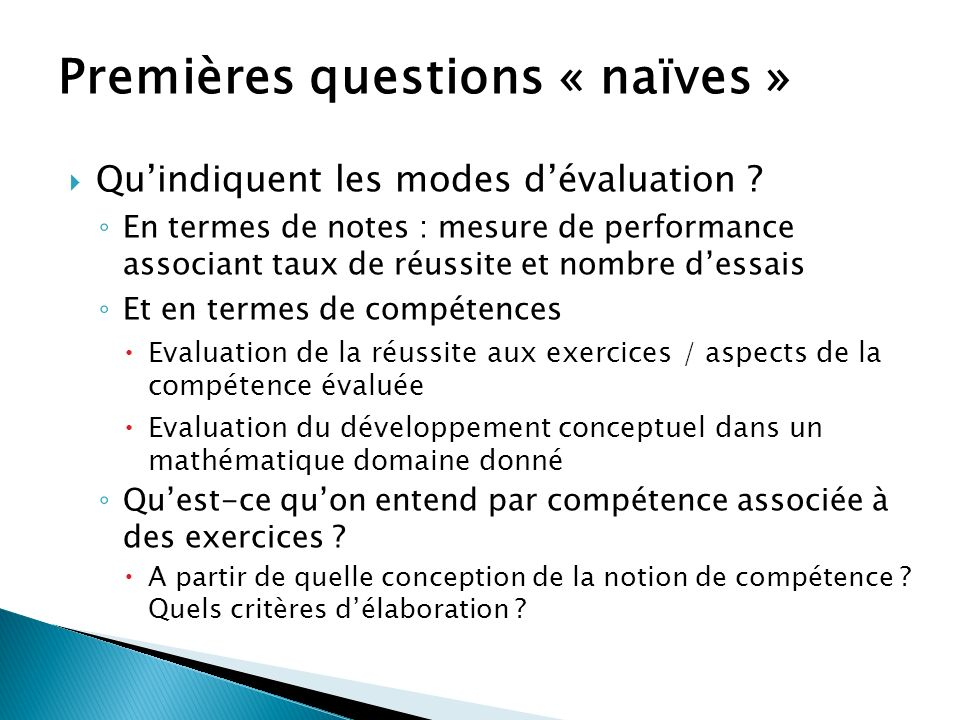Quindiquent les modes dévaluation ? En termes de notes : mesure de performance associant taux de réussite et nombre dessais Et en termes de compétence