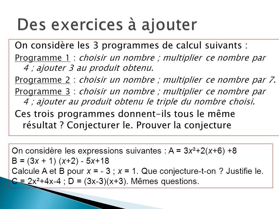 On considère les 3 programmes de calcul suivants : Programme 1 : choisir un nombre ; multiplier ce nombre par 4 ; ajouter 3 au produit obtenu. Program