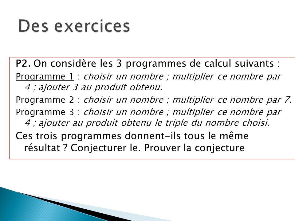 P2. On considère les 3 programmes de calcul suivants : Programme 1 : choisir un nombre ; multiplier ce nombre par 4 ; ajouter 3 au produit obtenu. Pro