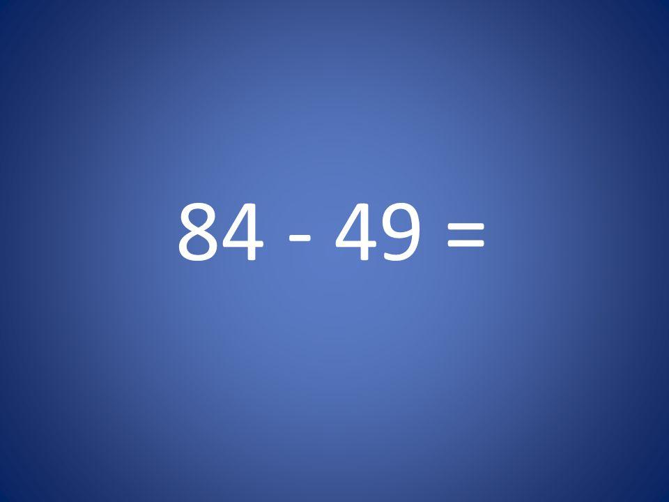 84 - 49 =