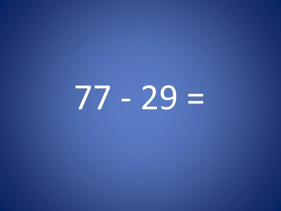 77 - 29 =