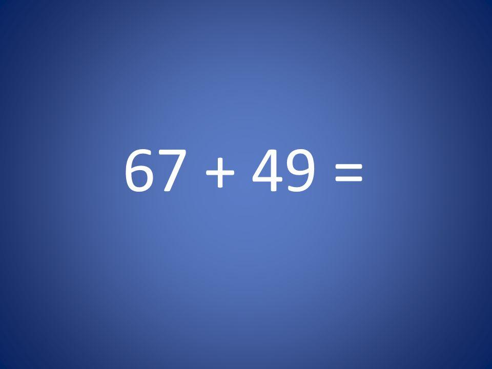 67 + 49 =