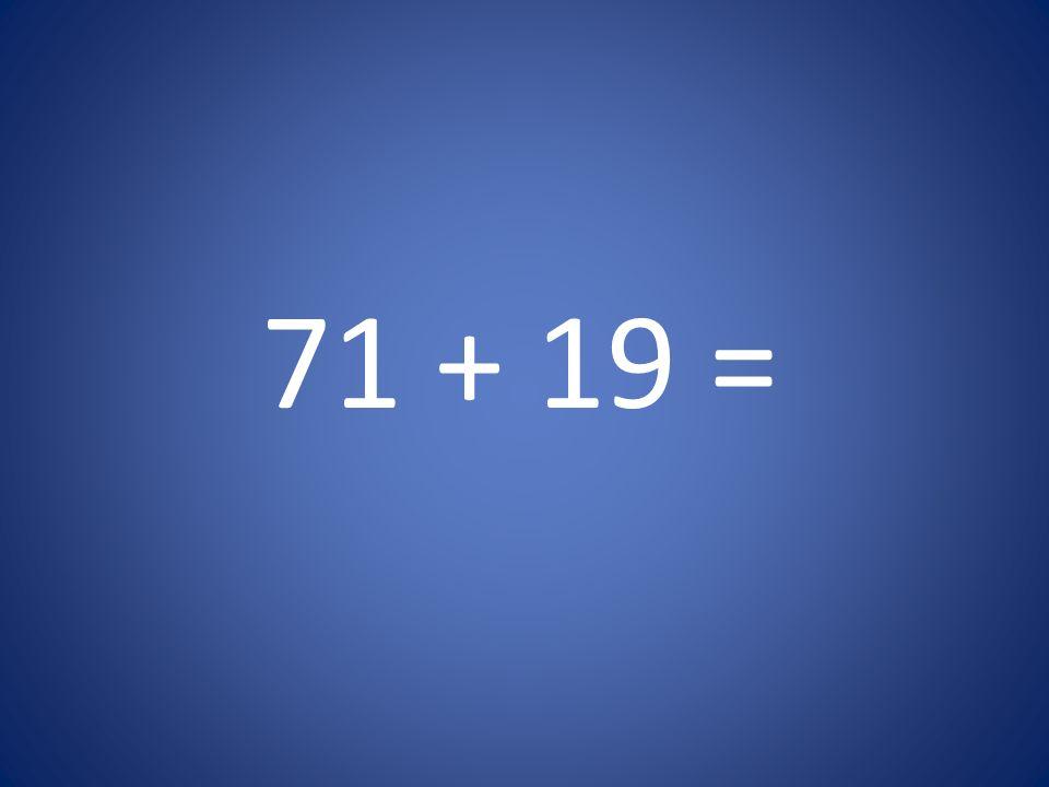71 + 19 =