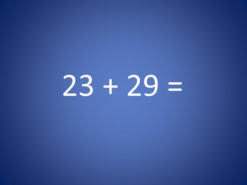 23 + 29 =