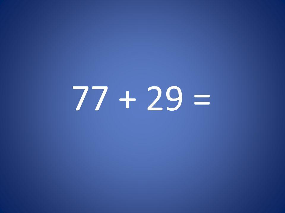 77 + 29 =