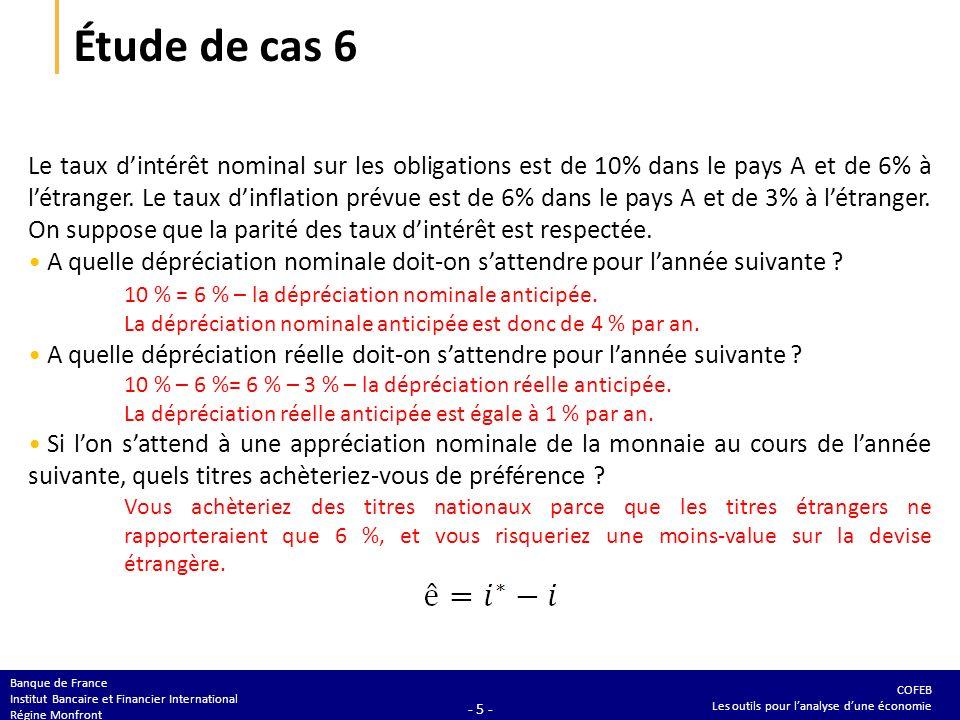 COFEB Les outils pour lanalyse dune économie Banque de France Institut Bancaire et Financier International Régine Monfront - 5 - Étude de cas 6 Le tau