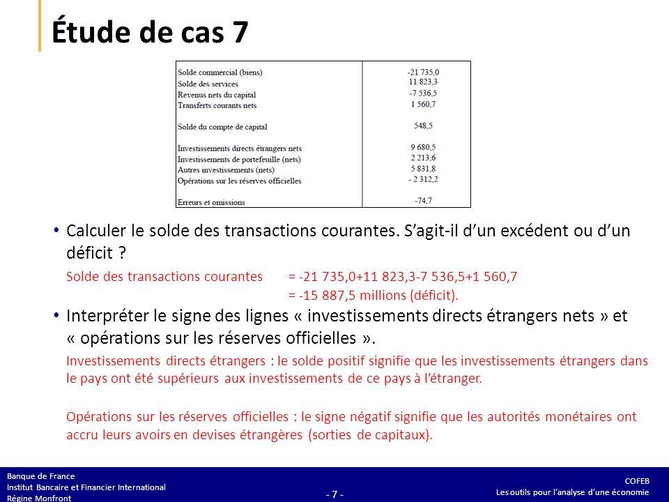 COFEB Les outils pour lanalyse dune économie Banque de France Institut Bancaire et Financier International Régine Monfront - 7 - Étude de cas 7 Calcul