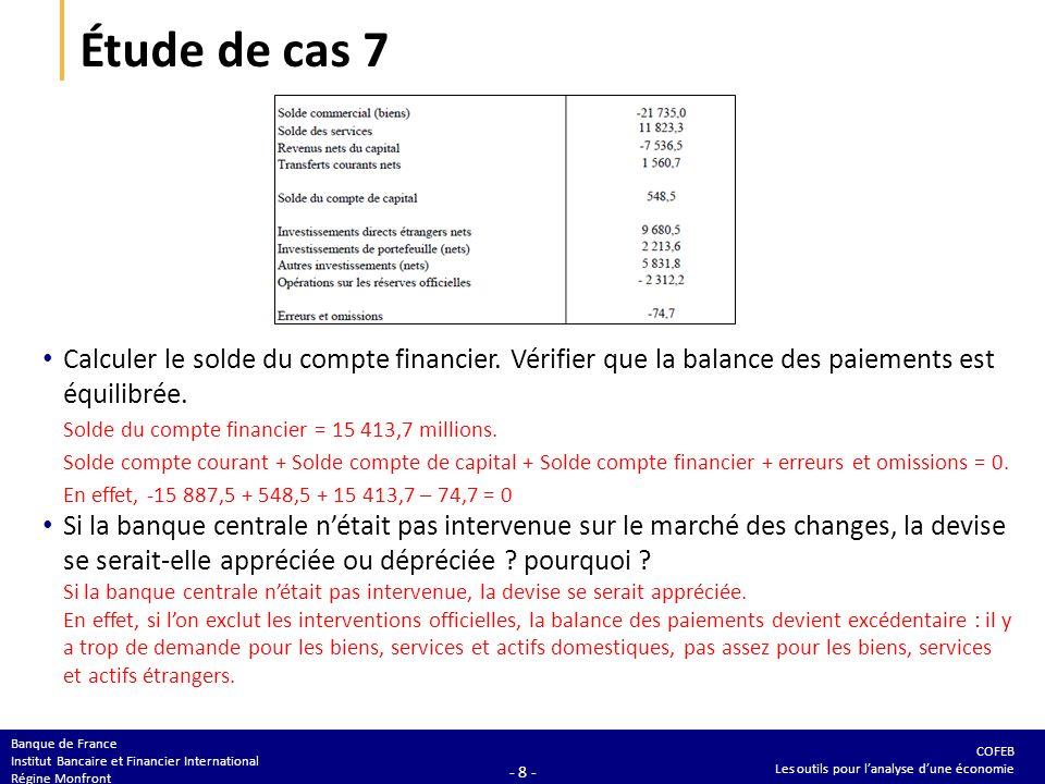 COFEB Les outils pour lanalyse dune économie Banque de France Institut Bancaire et Financier International Régine Monfront - 8 - Étude de cas 7 Calcul