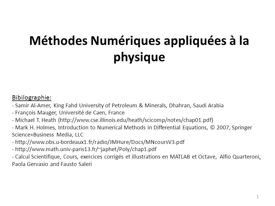 1 Méthodes Numériques appliquées à la physique Bibilographie: - Samir Al-Amer, King Fahd University of Petroleum & Minerals, Dhahran, Saudi Arabia - F