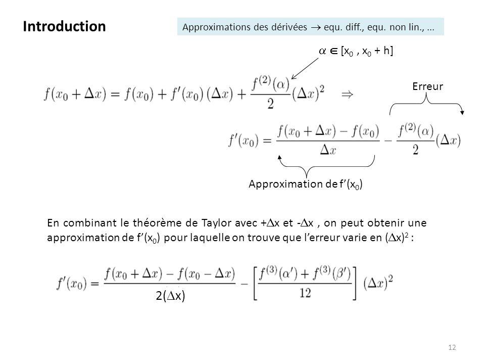 12 En combinant le théorème de Taylor avec + x et - x, on peut obtenir une approximation de f(x 0 ) pour laquelle on trouve que lerreur varie en ( x)