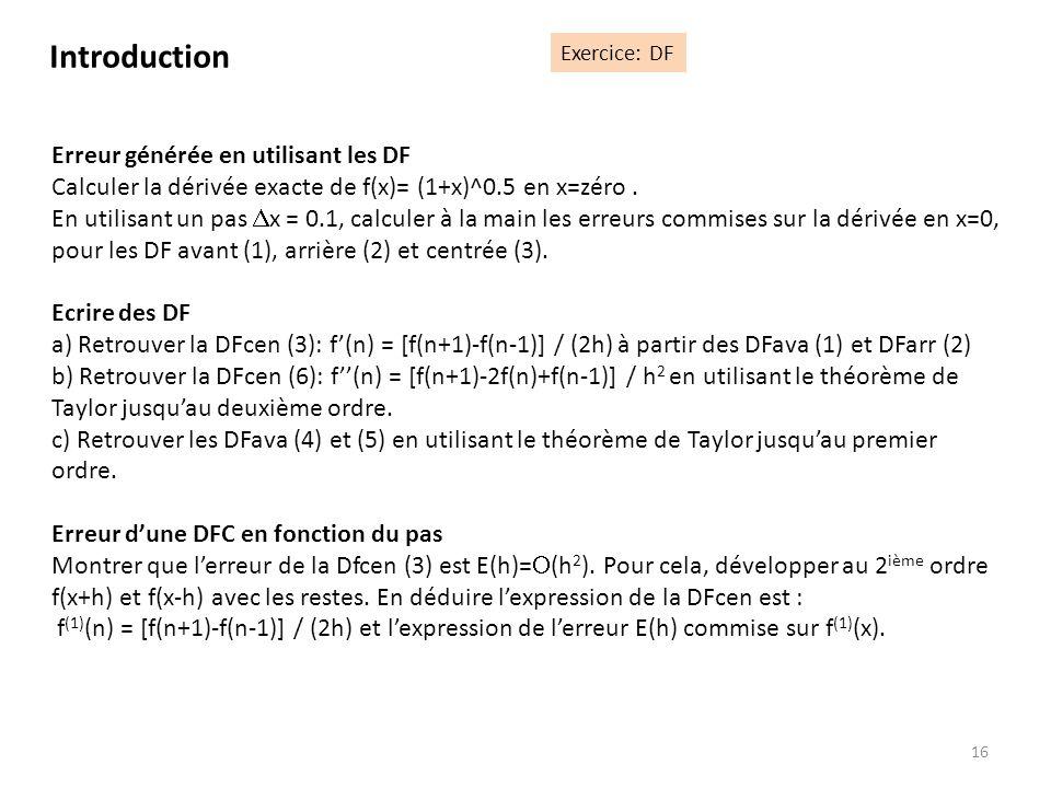 16 Erreur générée en utilisant les DF Calculer la dérivée exacte de f(x)= (1+x)^0.5 en x=zéro. En utilisant un pas x = 0.1, calculer à la main les err