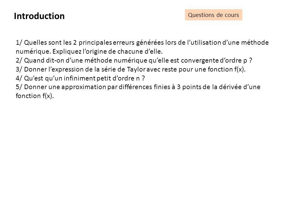 Questions de cours Introduction 1/ Quelles sont les 2 principales erreurs générées lors de lutilisation dune méthode numérique. Expliquez lorigine de