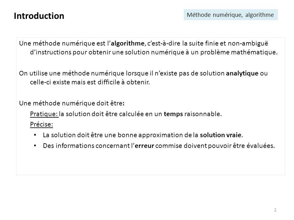 2 Une méthode numérique est lalgorithme, cest-à-dire la suite finie et non-ambiguë dinstructions pour obtenir une solution numérique à un problème mat