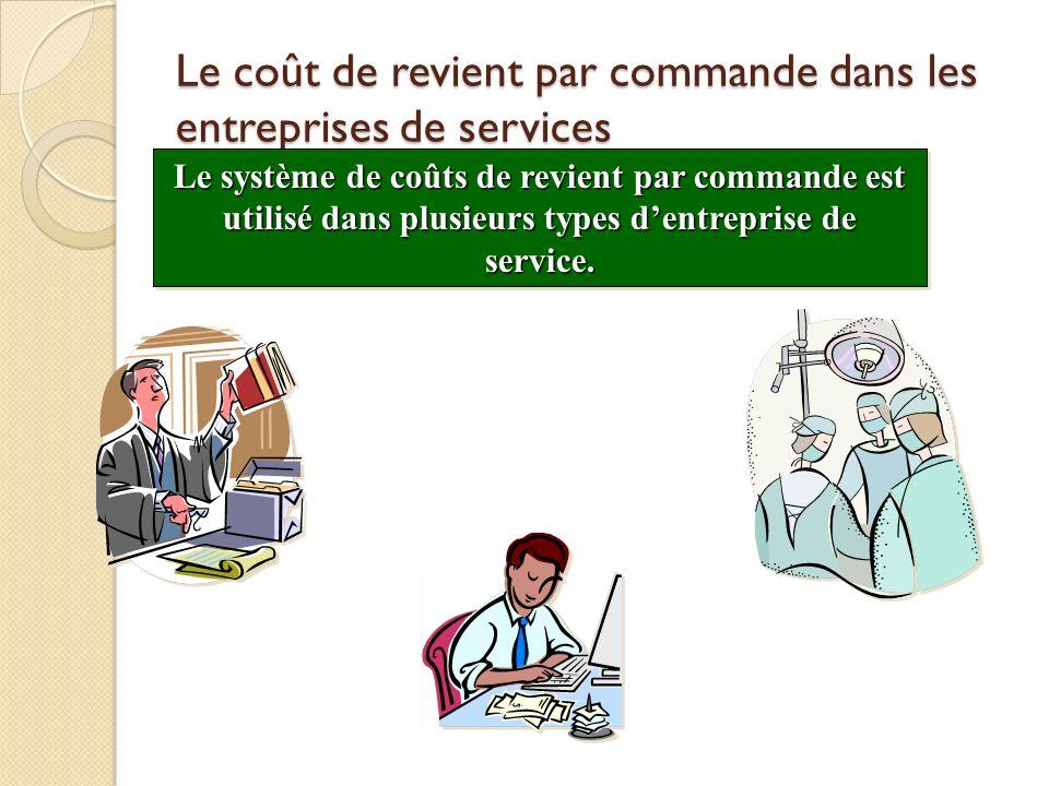 Le coût de revient par commande dans les entreprises de services Le système de coûts de revient par commande est utilisé dans plusieurs types dentrepr