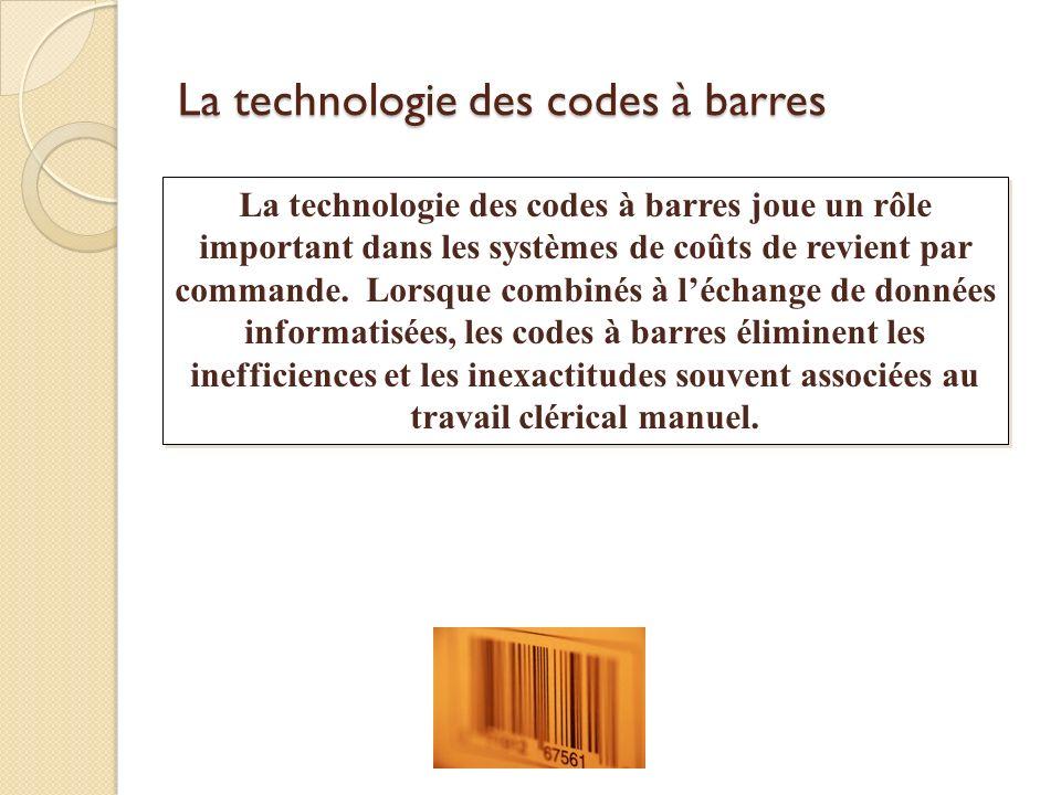 La technologie des codes à barres La technologie des codes à barres joue un rôle important dans les systèmes de coûts de revient par commande. Lorsque