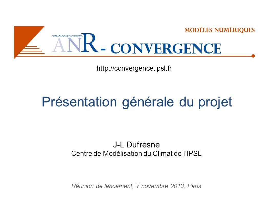 Présentation générale du projet J-L Dufresne Centre de Modélisation du Climat de lIPSL Réunion de lancement, 7 novembre 2013, Paris http://convergence.ipsl.fr