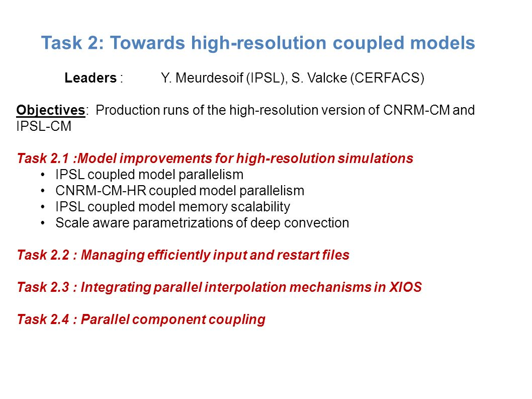 Task 2: Towards high-resolution coupled models Leaders : Y. Meurdesoif (IPSL), S. Valcke (CERFACS) Objectives: Production runs of the high-resolution