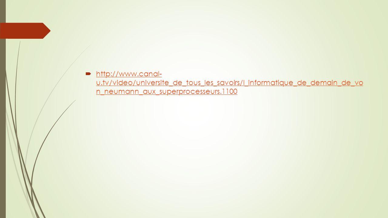 http://www.canal- u.tv/video/universite_de_tous_les_savoirs/l_informatique_de_demain_de_vo n_neumann_aux_superprocesseurs.1100 http://www.canal- u.tv/video/universite_de_tous_les_savoirs/l_informatique_de_demain_de_vo n_neumann_aux_superprocesseurs.1100