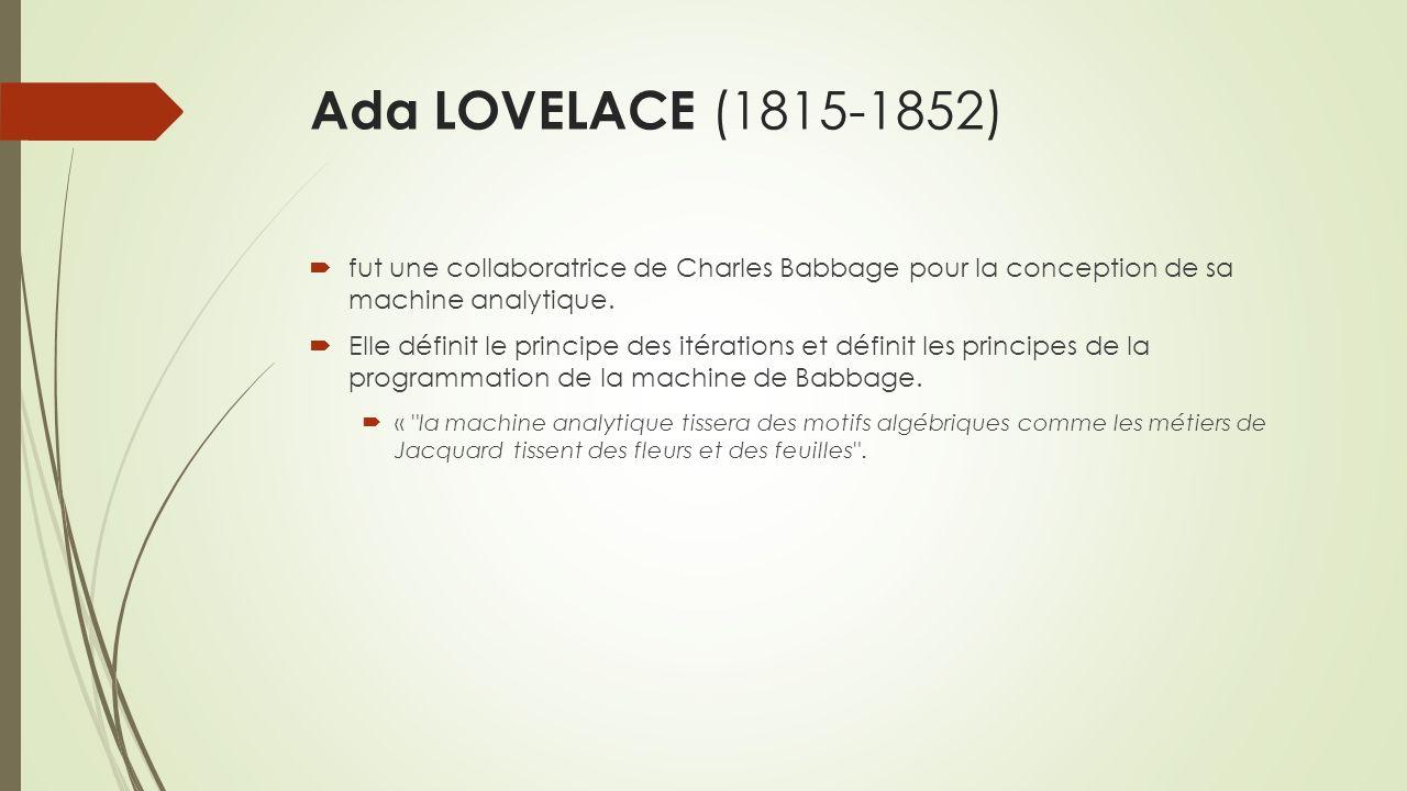 Ada LOVELACE (1815-1852) fut une collaboratrice de Charles Babbage pour la conception de sa machine analytique.