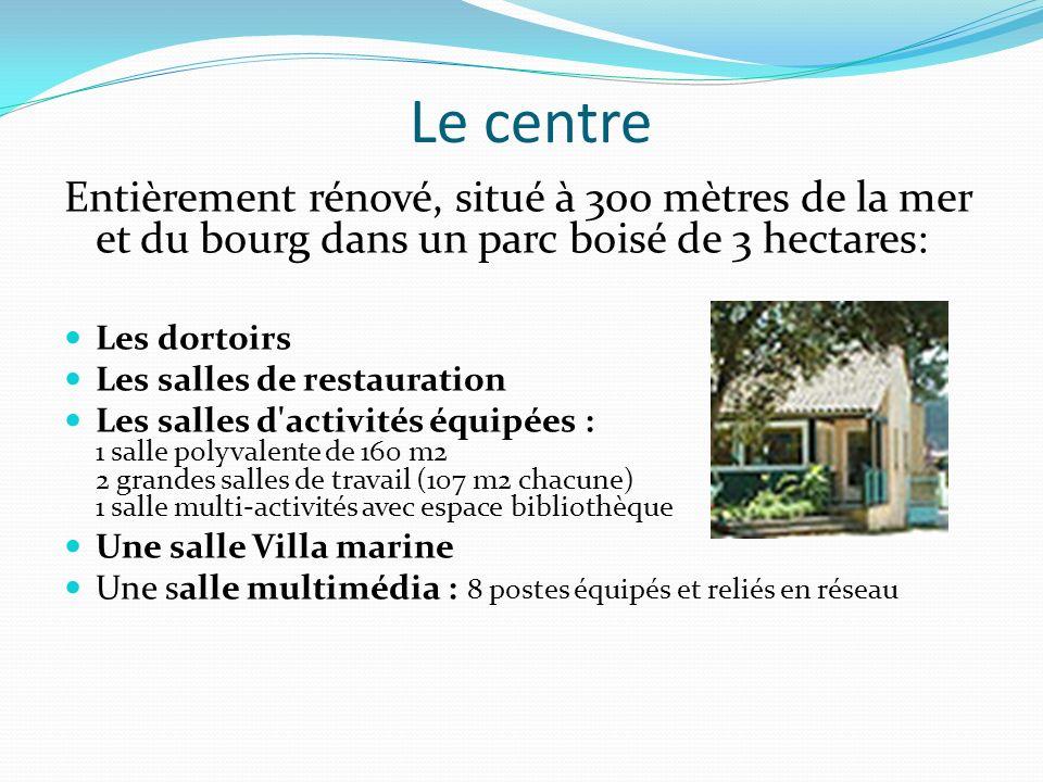 Le centre Entièrement rénové, situé à 300 mètres de la mer et du bourg dans un parc boisé de 3 hectares: Les dortoirs Les salles de restauration Les s