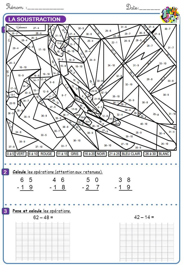 LA SOUSTRACTION 1 2 3 Calcule Calcule les opérations (attention aux retenues).: 6 5 4 6 5 0 3 8 - 1 9 - 1 8 - 2 7 - 1 9 ____ Pose et calcule les opéra